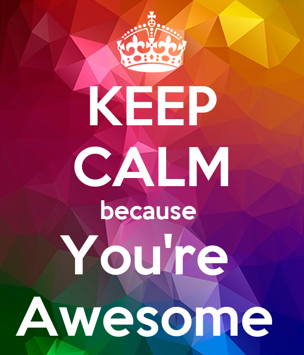 You Re Awesome: KEEP CALM Because You're Awesome Poster