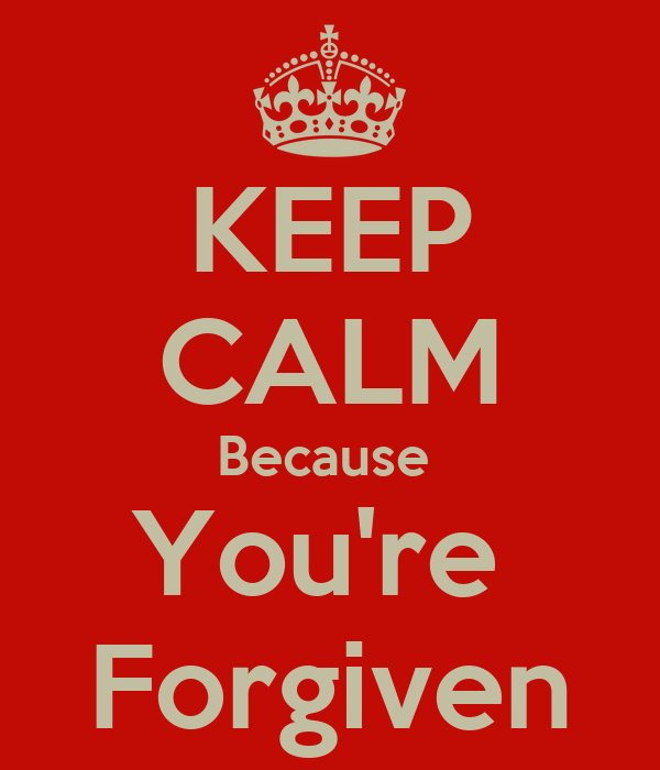 Missing Someone Gets Easier Every Day Pictures Photos: KEEP CALM Because You're Forgiven Poster