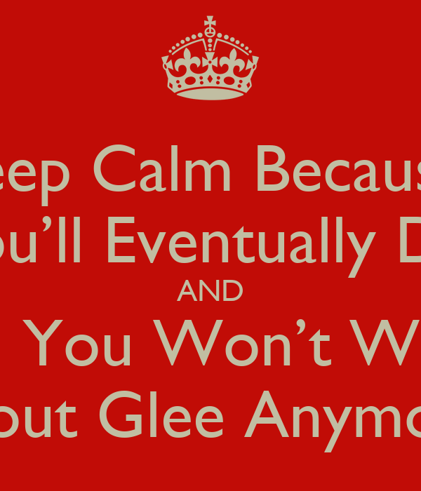 keep calm because you ll eventually die and then you won t