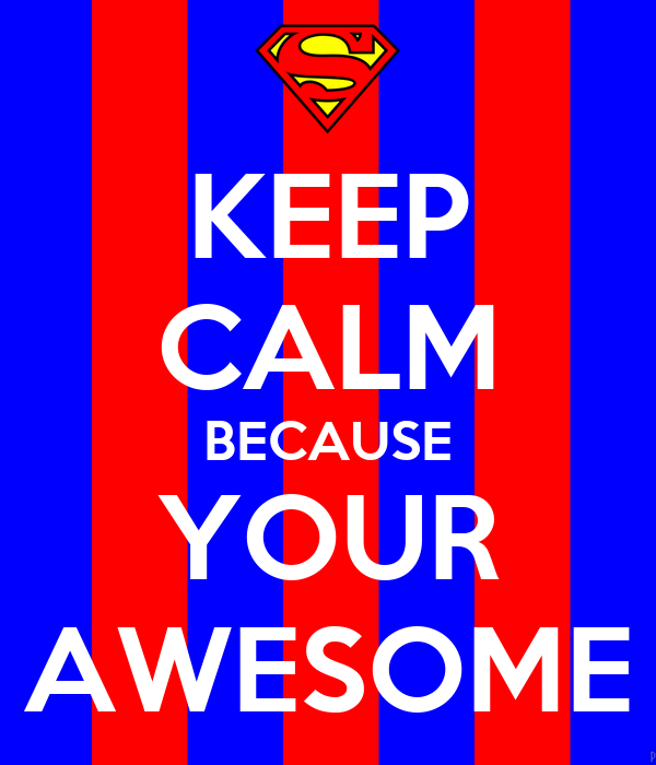 Keep Calm Because Your Awesome Keep Calm And Carry On
