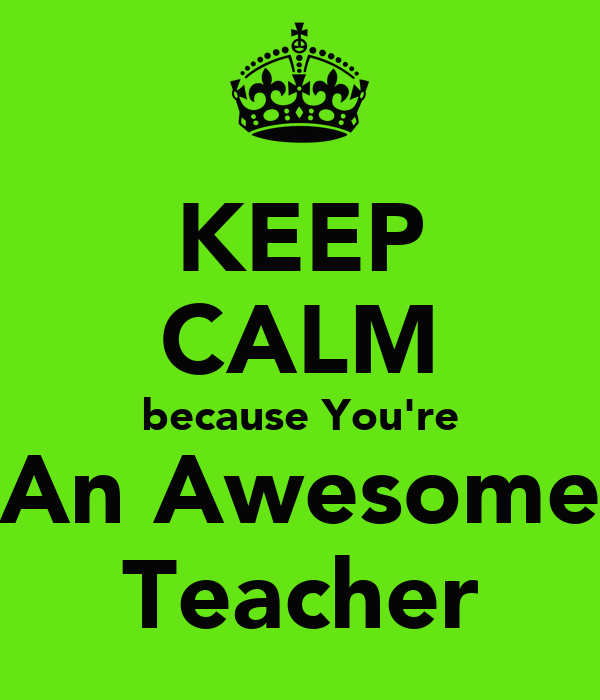 keep-calm-because-youre-an-awesome-teach