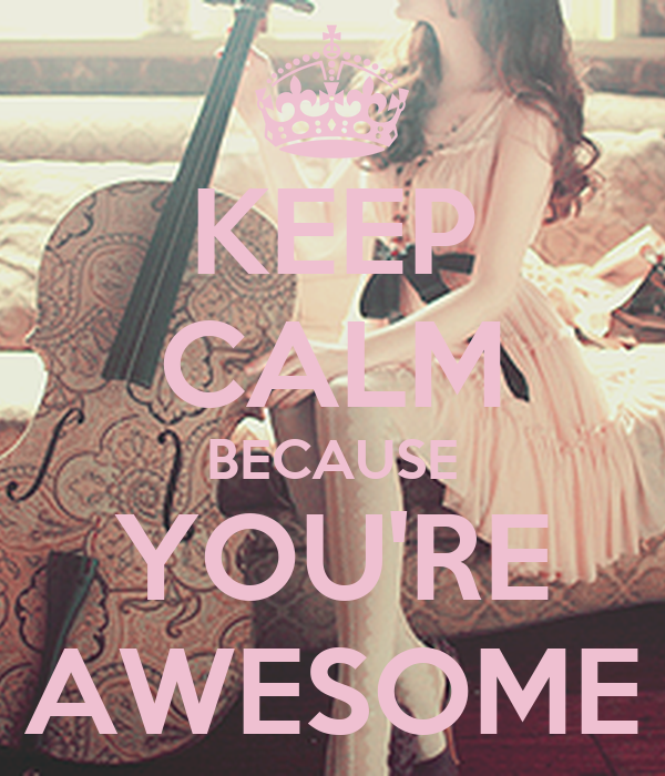 You Re Amazing Script: KEEP CALM BECAUSE YOU'RE AWESOME