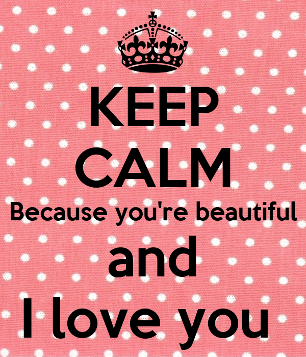 KEEP CALM Because you're beautiful and I love you Poster ...