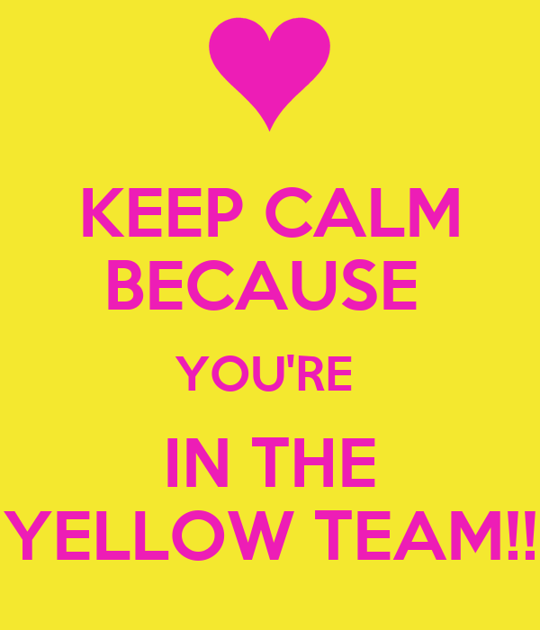 d9f22c581ae6 KEEP CALM BECAUSE YOU RE IN THE YELLOW TEAM!! Poster