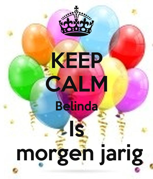 jarig morgen KEEP CALM Belinda Is morgen jarig Poster | Esther | Keep Calm o Matic jarig morgen