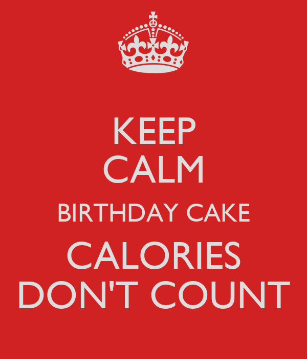 Keep Calm Birthday Cake Calories Dont Count Poster Hayley Keep