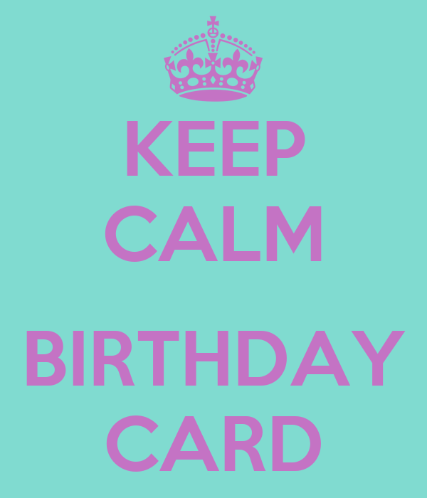 Keep Calm Birthday Card Poster Shehani Keep Calm O Matic