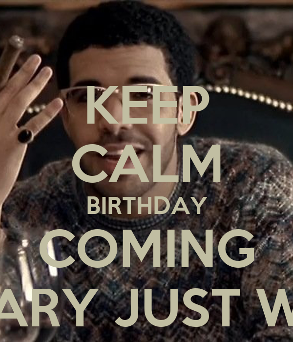 KEEP CALM BIRTHDAY COMING ON JANUARY JUST WAIT ON IT ...