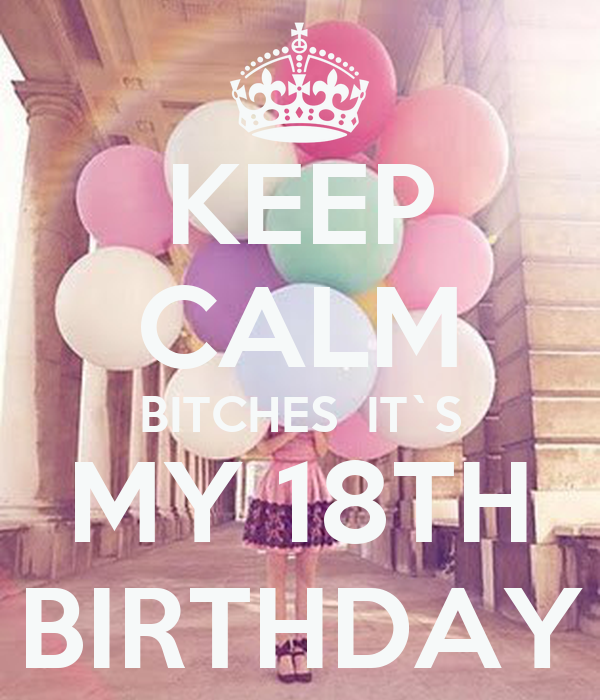 KEEP CALM BITCHES IT`S MY 18TH BIRTHDAY Poster