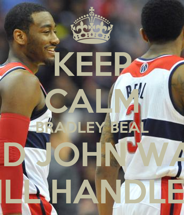 KEEP CALM BRADLEY BEAL AND JOHN WALL WILL HANDLE IT Poster ...