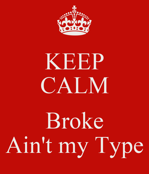 Keep calm broke ain 39 t my type poster melly keep calm o for Keep calm font download