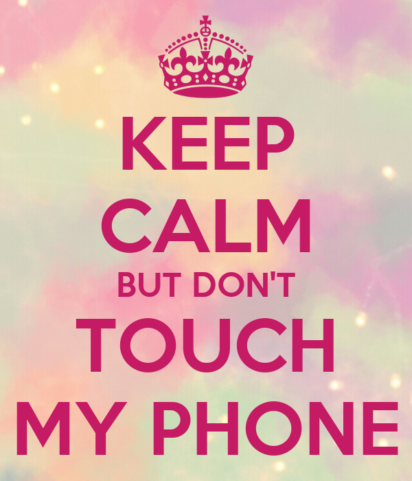 Dont Touch My Phone Wallpaper Zedge: KEEP CALM BUT DON'T TOUCH MY PHONE Poster