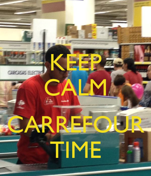 Keep calm carrefour time keep calm and carry on image - Chef o matic carrefour ...