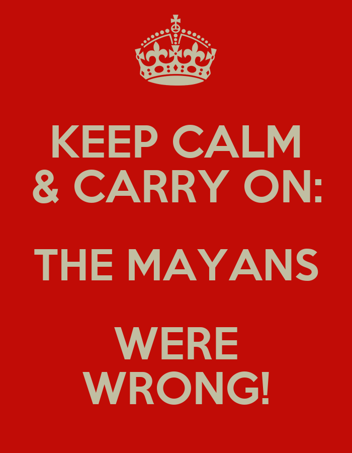 The Mayans Were Wrong