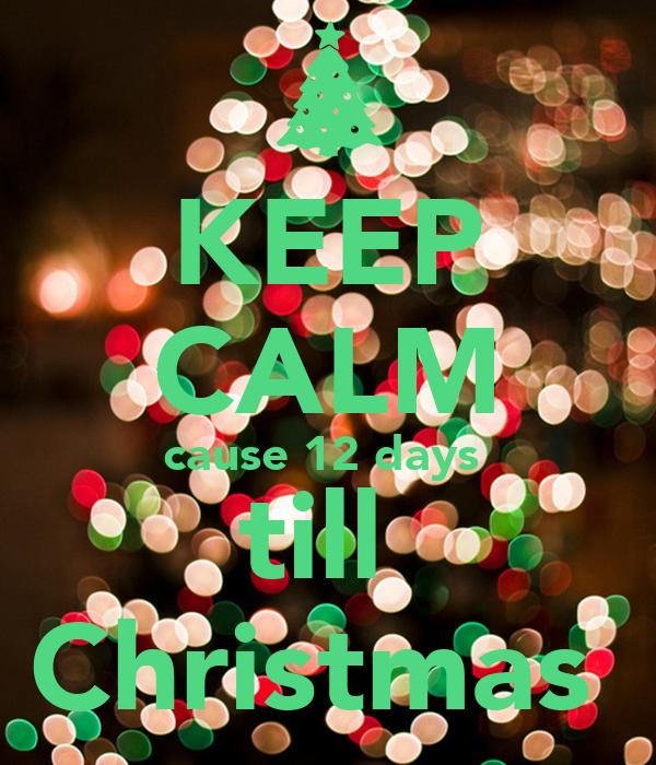 keep calm cause 12 days till christmas - 12 Days Till Christmas