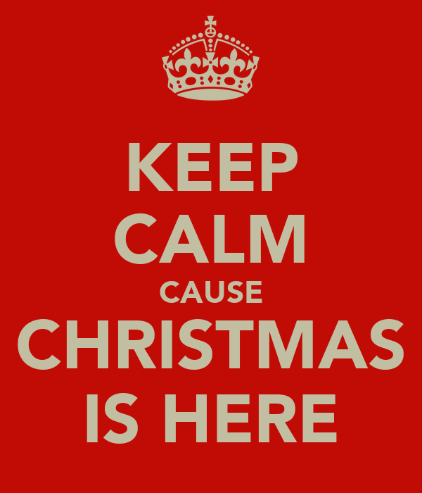 keep calm cause christmas is here