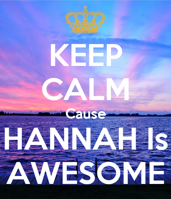 Keep Calm Cause Hannah Is Awesome Keep Calm And Carry On