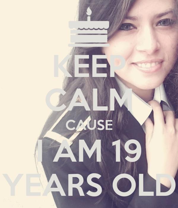 KEEP CALM CAUSE I AM 19 YEARS OLD Poster | Nİki | Keep Calm