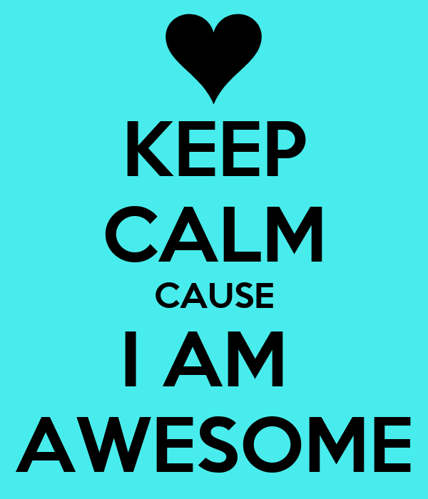 KEEP CALM CAUSE I AM AWESOME Poster | ANA | Keep Calm-o-Matic