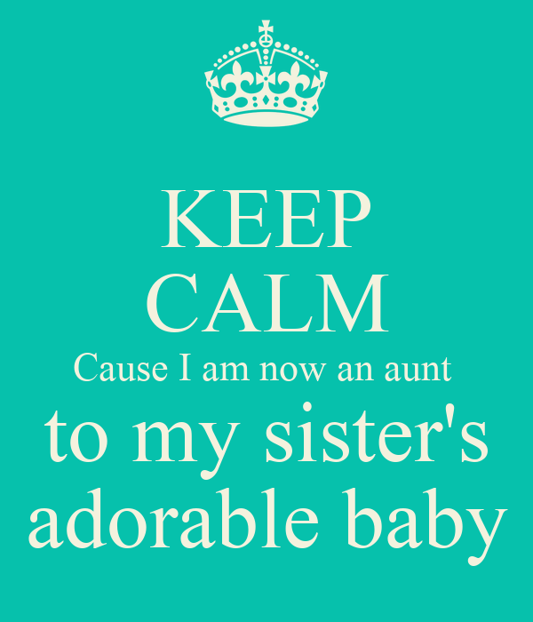 Keep Calm Cause I Am Now An Aunt To My Sister S Adorable