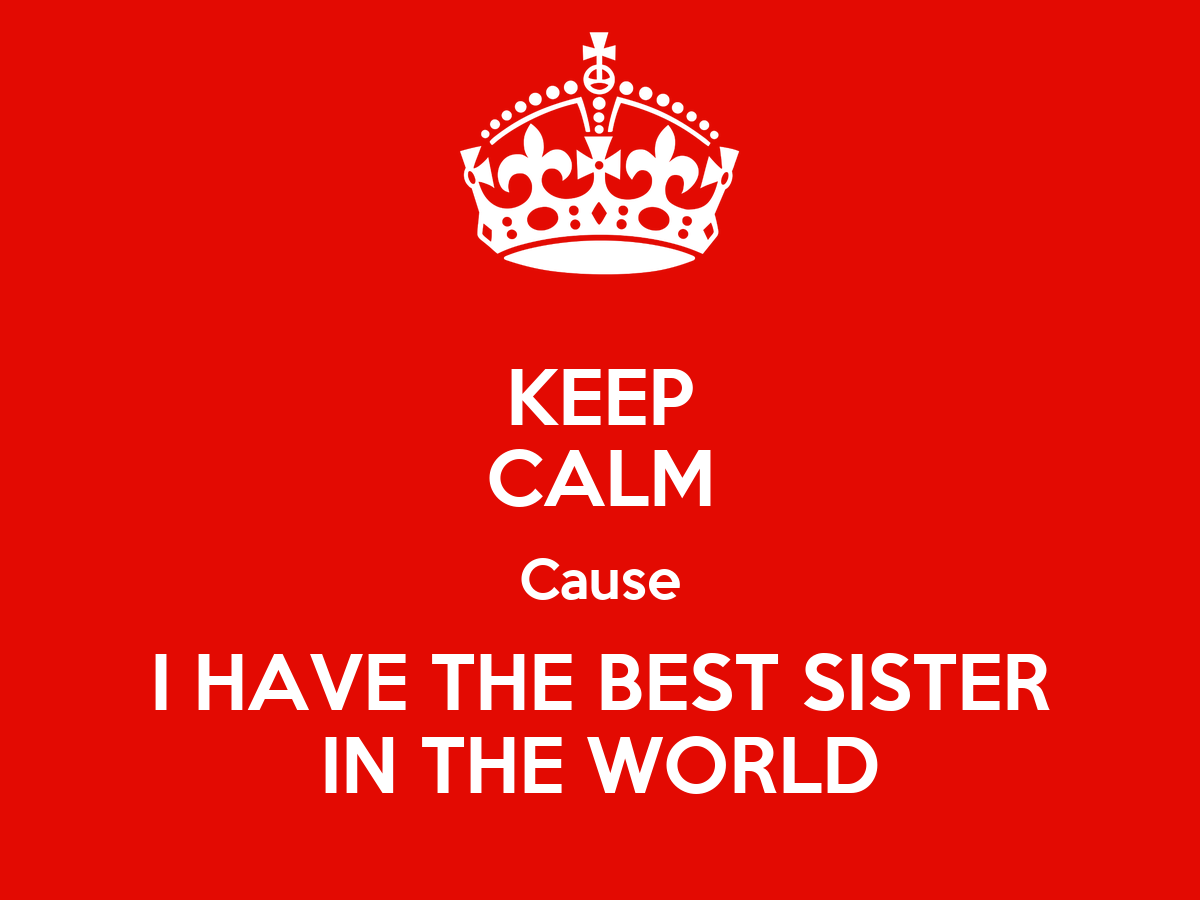 I Have The Best Sister In The World Quotes: KEEP CALM Cause I HAVE THE BEST SISTER IN THE WORLD Poster