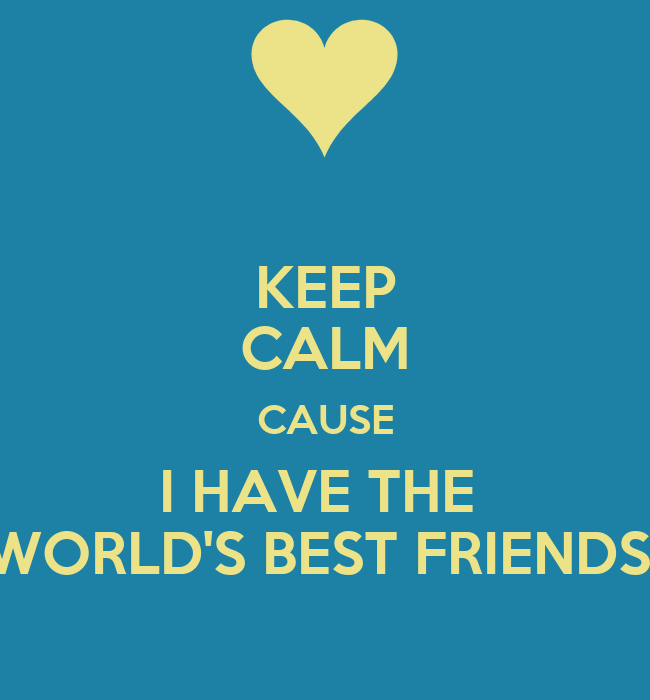 I Have The Best Sister In The World Quotes: KEEP CALM CAUSE I HAVE THE WORLD'S BEST FRIENDS Poster