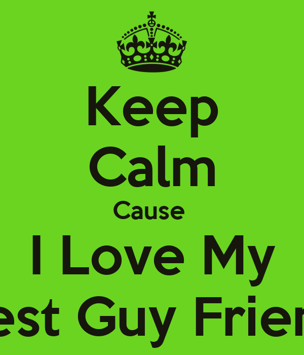 Loving Your Best Guy Friend Quotes: Keep Calm Cause I Love My Best Guy Friend Poster