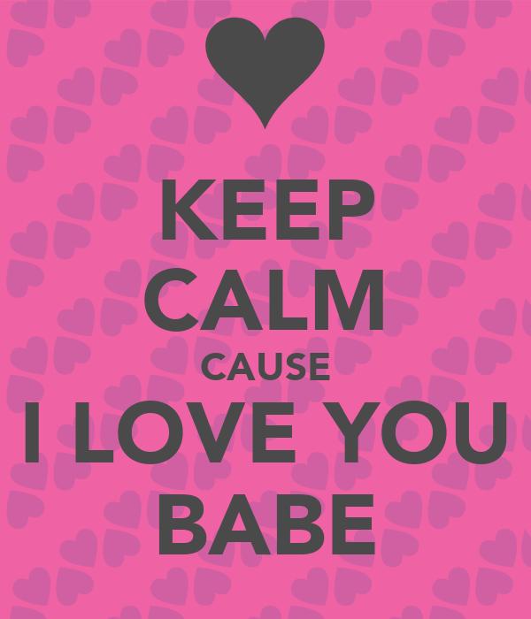 KEEP CALM CAUSE I LOVE YOU BABE Poster | ALEX | Keep Calm ...
