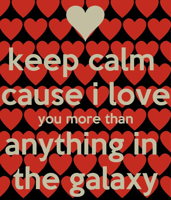 keep calm cause i love...