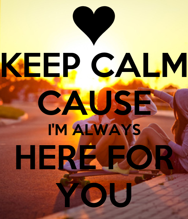 Keep Calm Cause Im Always Here For You Poster Aina Keep Calm O