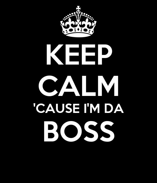 keep calm 39 cause i 39 m da boss poster rbarac keep calm o matic. Black Bedroom Furniture Sets. Home Design Ideas