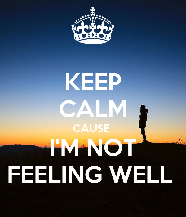 Keep calm cause im not feeling well poster gokrish keep calm keep calm cause im not feeling well altavistaventures Images