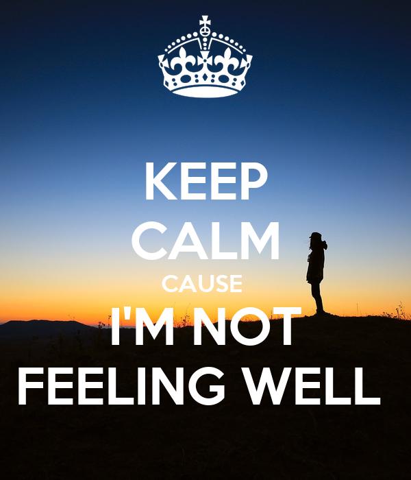 Keep Calm Cause Im Not Feeling Well Poster Gokrish Keep Calm O