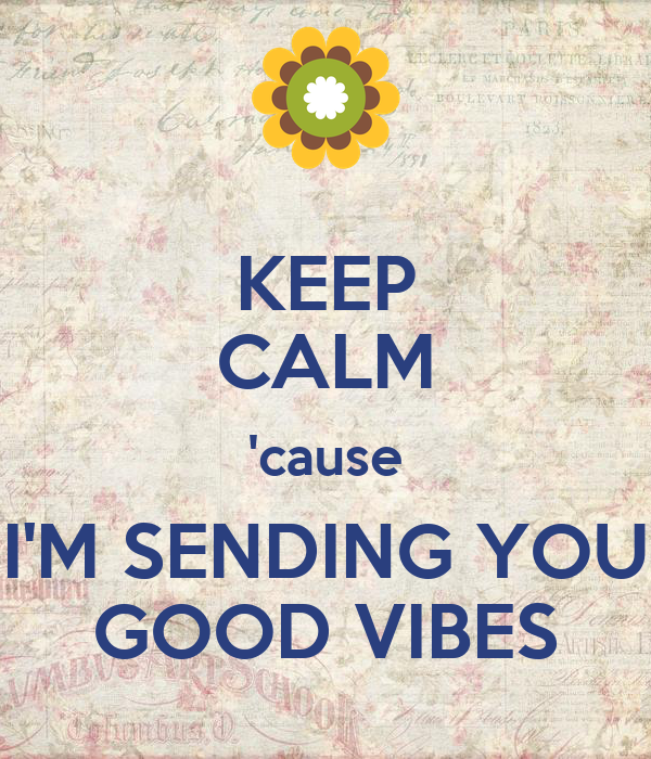 KEEP CALM 'cause I'M SENDING YOU GOOD VIBES Poster