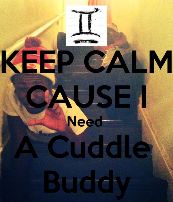 I Want To Cuddle With You Quotes: KEEP CALM CAUSE I Need A Cuddle Buddy Poster