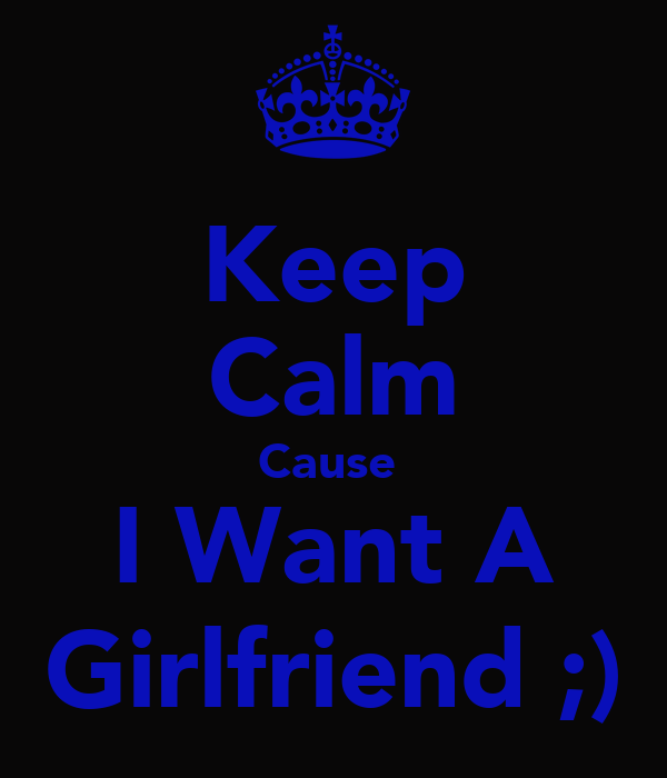 i want a girlfriend