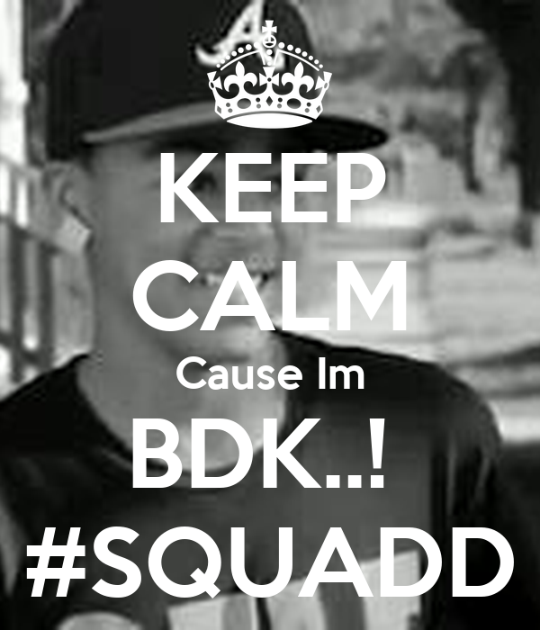 KEEP CALM Cause Im BDK..! #SQUADD Poster