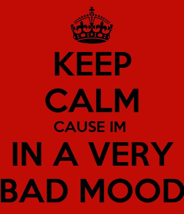 keep calm cause im in a very bad mood poster octie keep calm o matic. Black Bedroom Furniture Sets. Home Design Ideas