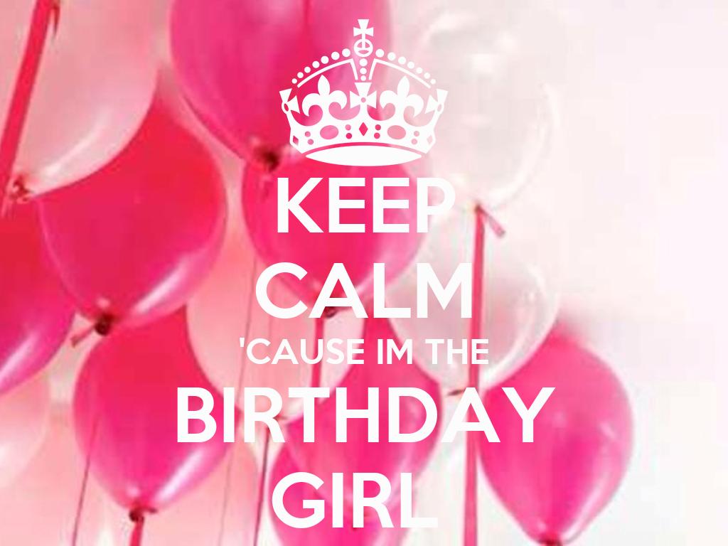 KEEP CALM CAUSE IM THE BIRTHDAY GIRL Poster  Hunter  Keep Calm-o ...