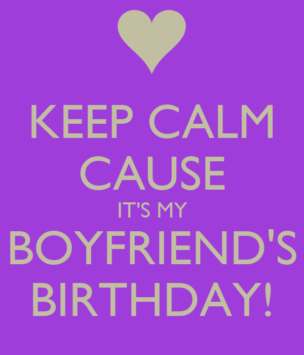 http://sd.keepcalm-o-matic.co.uk/i/keep-calm-cause-it-s-my-boyfriend-s-birthday.png