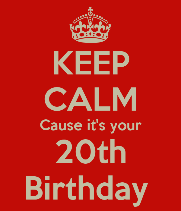 keep calm cause it s your 20th birthday poster state keep calm o