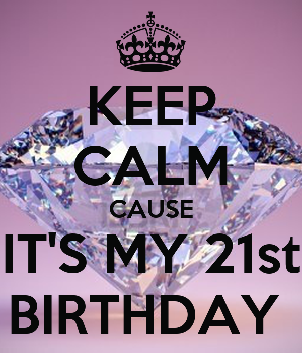 KEEP CALM CAUSE IT'S MY 21st BIRTHDAY Poster