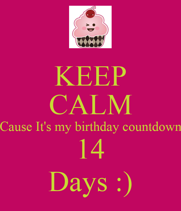 Keep calm cause it 39 s my birthday countdown 14 days keep calm and carry on image generator - Birthday countdown wallpaper ...