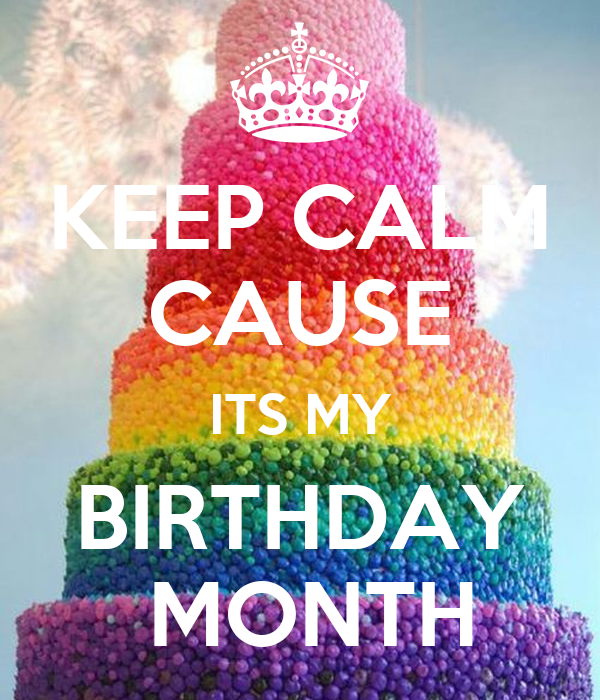 Keep calm cause its my birthday month poster karmen - Its my birthday month images ...