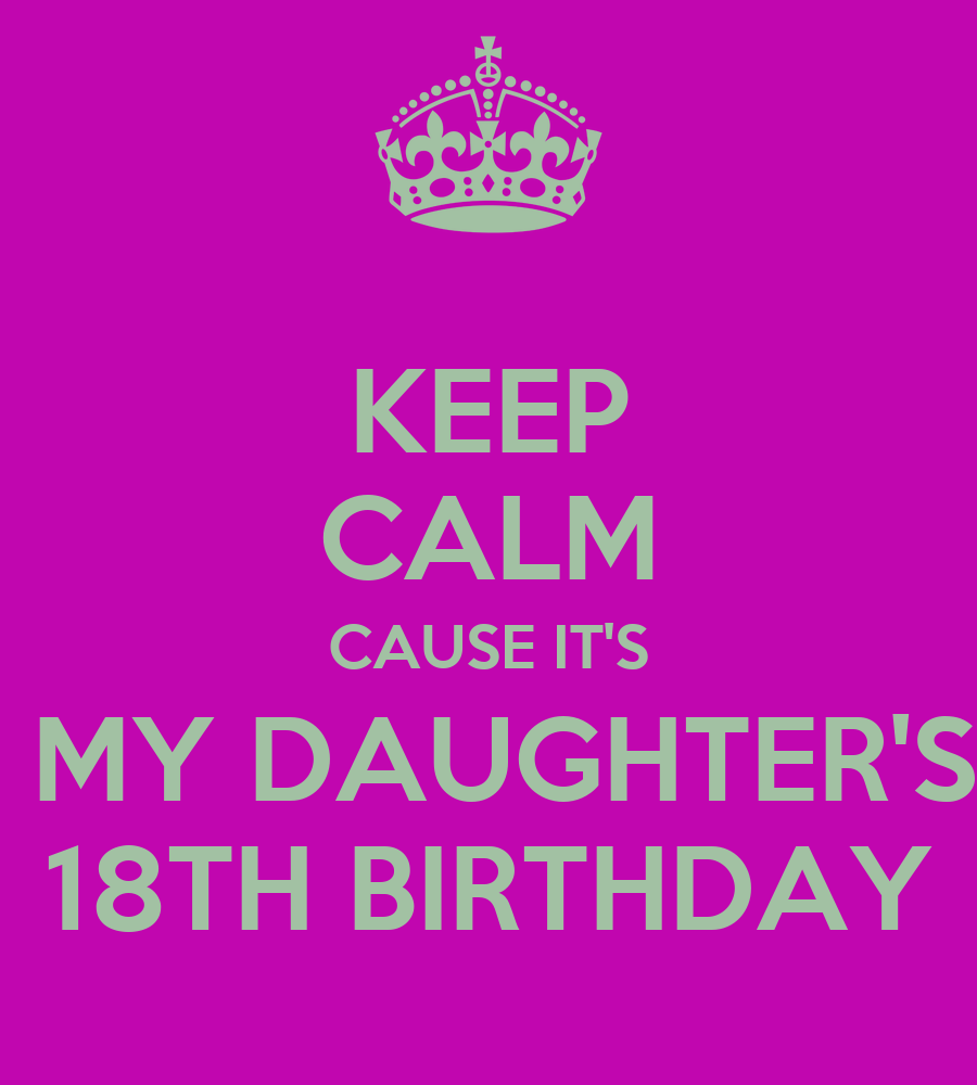 KEEP CALM CAUSE IT'S MY DAUGHTER'S 18TH BIRTHDAY Poster