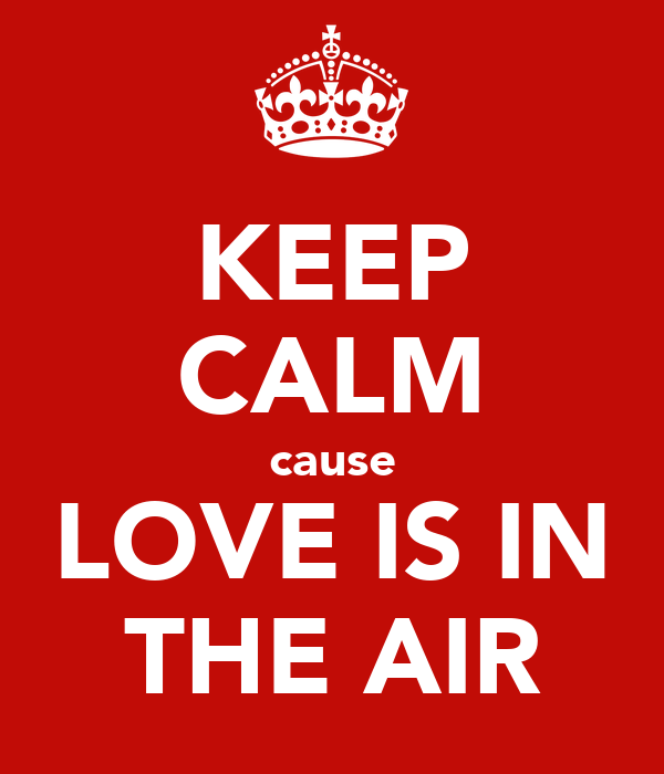 [Image: keep-calm-cause-love-is-in-the-air.png]