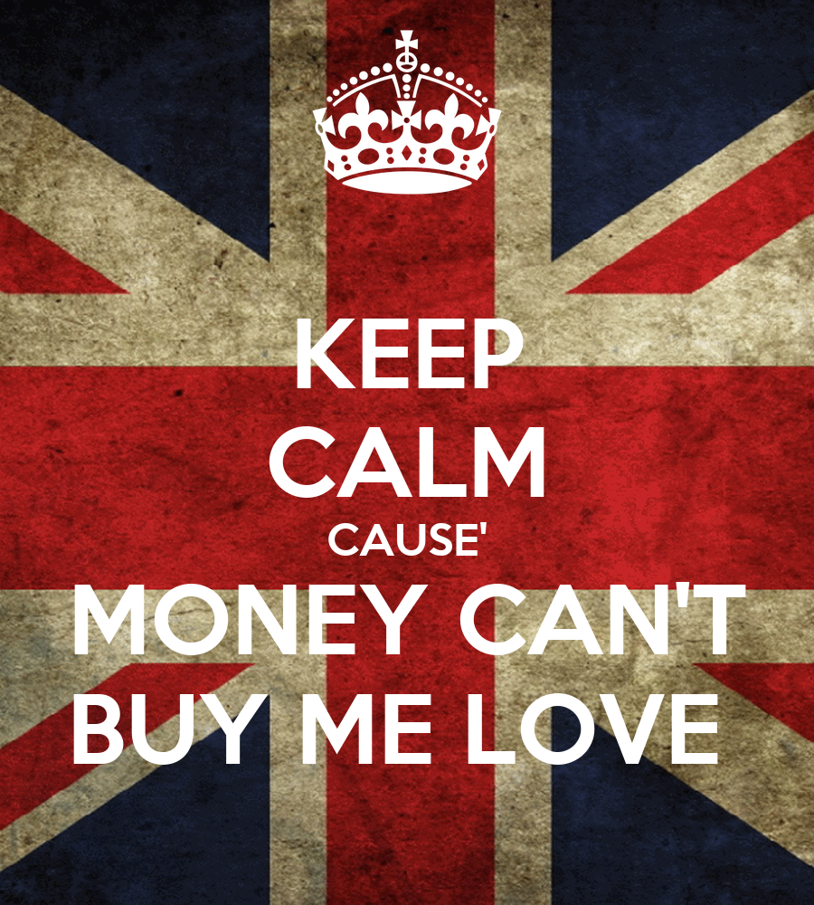 Can T Buy Me Love Quotes: 1000+ Images About KEEP CALM And... On Pinterest