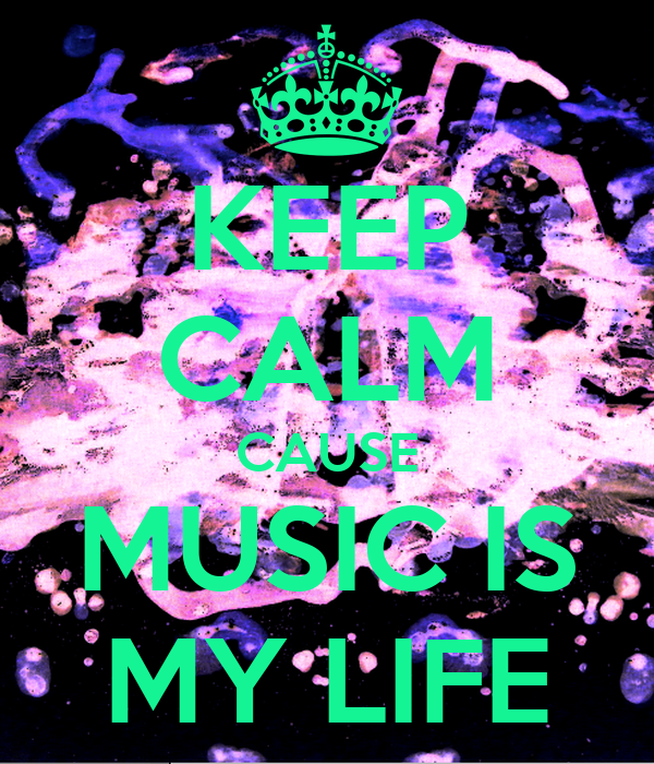 Music is my life keep calm cause music is my
