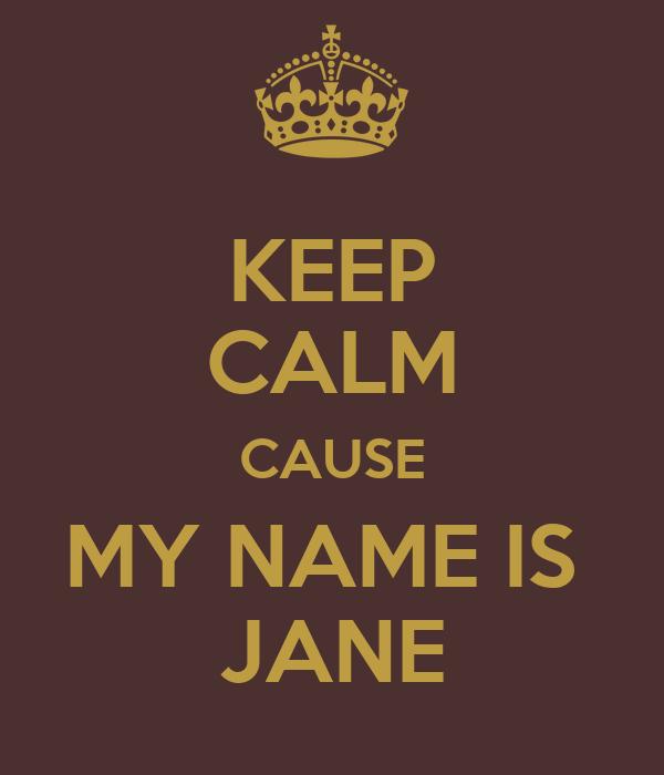 KEEP CALM CAUSE MY NAME IS JANE Poster JANE VAN DAALEN