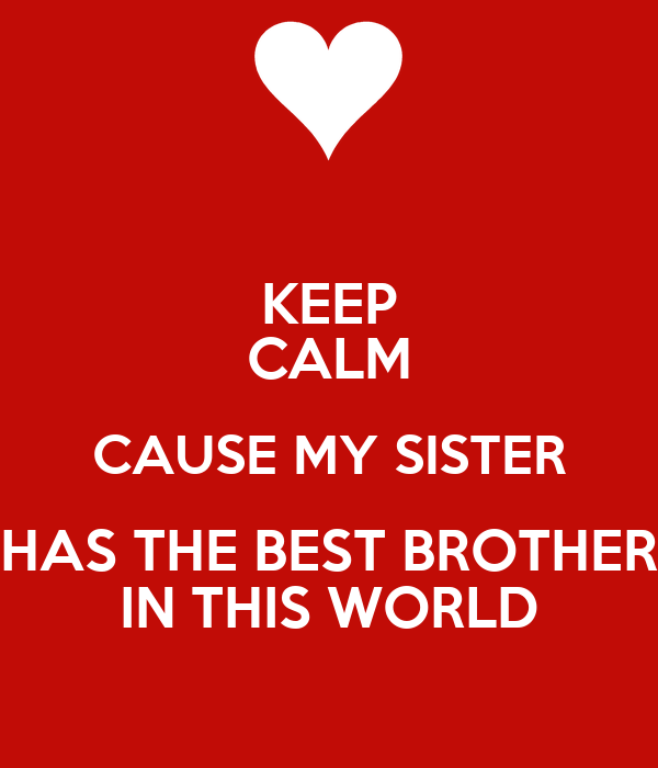 Keep Calm Cause My Sister Has The Best Brother In This World Poster